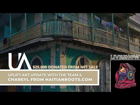 UPLIFT ART update together with Chareyl from Haitian Roots! - $25000 donated already