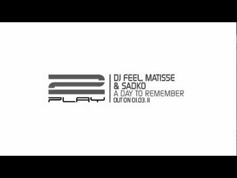 DJ Feel, Matisse & Sadko - A Day To Remember (Original Cut)