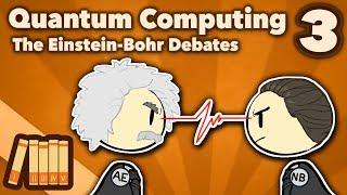 Quantum Computing - The Einstein-Bohr Debates - Extra History - #3