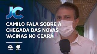 Camilo fala sobre a chegada das novas vacinas no Ceará