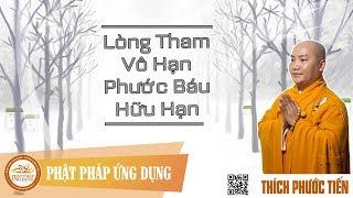 Lòng Tham Vô Hạn, Phước Báu Hữu Hạn - Thầy Thích Phước Tiến mới nhất 2017