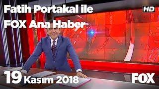 19 Kasım 2018 Fatih Portakal ile FOX Ana Haber