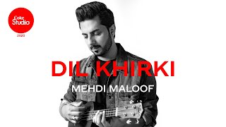 Dil Khirki – Mehdi Maloof (Coke Studio 2020) Video HD
