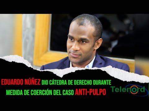 Eduardo Núñez dio cátedra de derecho durante medida de coerción del caso Anti-pulpo