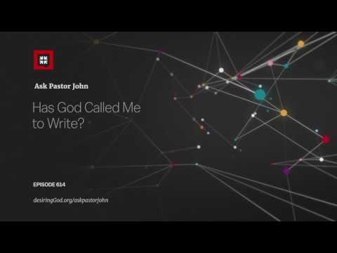 Has God Called Me to Write? // Ask Pastor John