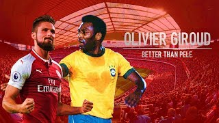 Olivier Giroud • Better Than Pelé? • HD