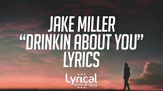 Jake Miller - Drinkin About You Lyrics