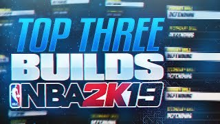 THE *NEW* TOP 3 BUILDS IN NBA 2K19! NBA 2K19 MOST OP BUILDS AFTER PATCH!