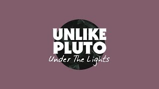 Unlike Pluto - Under The Lights (Pluto Tapes)