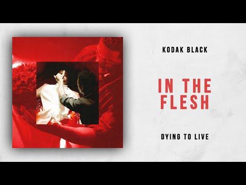 Kodak Black - In The Flesh (Dying To Live)