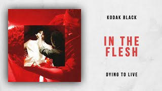 Kodak Black - In The Flesh (Dying To Live)