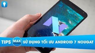 Những thủ thuật hay, giúp làm chủ Android 7 Nougat