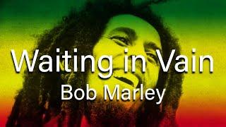 Bob Marley - Wait in Vain (with lyrics)