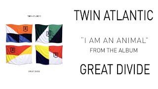 Twin Atlantic – I Am An Animal (Audio)