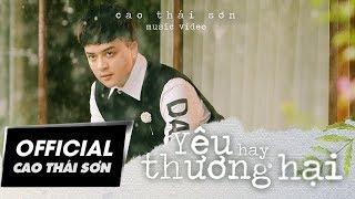 Cao Thái Sơn - Yêu Hay Thương Hại - #YHTH (4K Official MV)