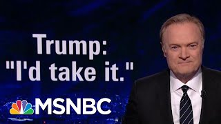 Donald Trump Says He'd Take Dirt On Opponent From Foreign Government | The Last Word | MSNBC