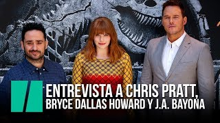 Entrevista a Chris Pratt, Bryce Dallas Howard y J.A. Bayona | Jurassic World: El Reino Caído