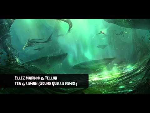 Ellez Marinni & Tellur - Tea & Lemon (Sound Quelle Remix)