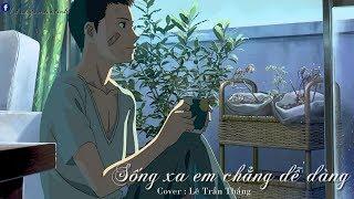 Sống Xa Em Chẳng Dễ Dàng - Lê Trần Thắng   Lyrics