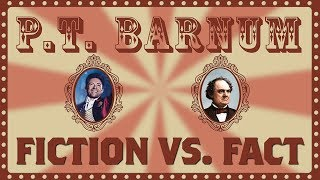 P.T. Barnum: Fiction vs Fact