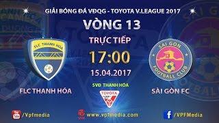 FULL | FLC THANH HÓA (1-1) SÀI GÒN | VÒNG 13 V.LEAGUE 2017