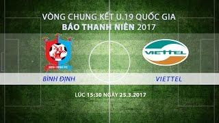 [TRỰC TIẾP] VCK U.19 Quốc gia 2017: Bình Định - Viettel