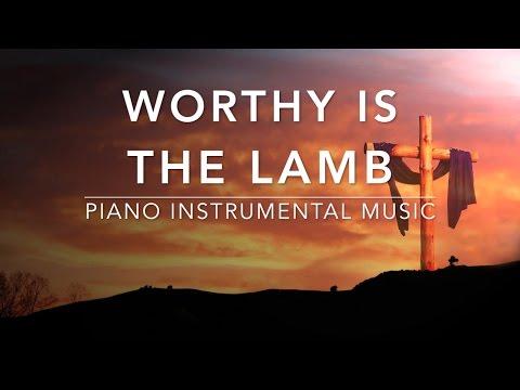Worthy Is The Lamb - 1 Hour Piano Music | Prayer Music | Meditation Music | Healing Music