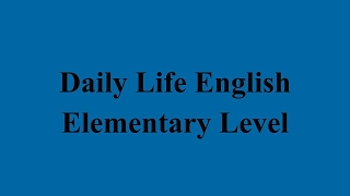 Daily Life English Conversations - Elementary Level الحلقة الثالثة