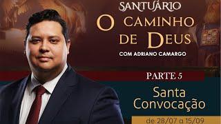 25/08/19 - Santuário o Caminho de Deus - Parte 5 - Santa Convocação - Pr. Adriano Camargo