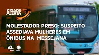 Molestador preso: suspeito assediava mulheres em ônibus na área de Messejana