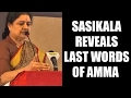 Watch: Sasikala in tears reveals Jayalalithaa's last words..