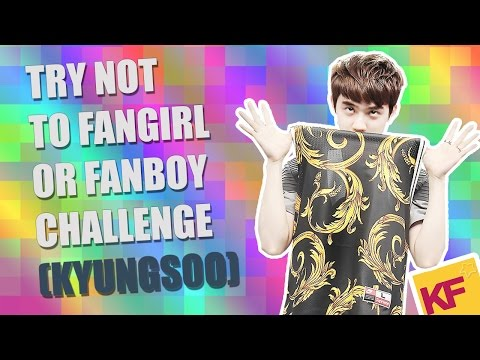 Try not to Fangirl/Fanboy Challenge [Kyungsoo(D.O) ver.]