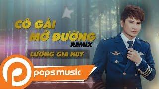 Cô Gái Mở Đường Remix | Lương Gia Huy
