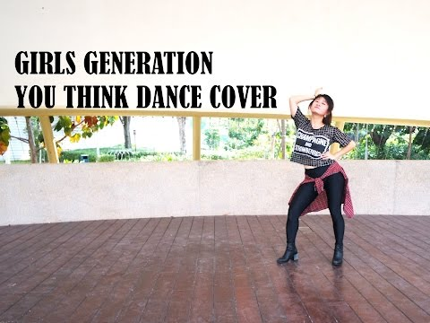 Girls' Generation 소녀시대-You Think Dance Cover