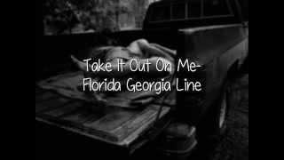 Take It Out On Me- Florida Georgia Line (Lyrics, Not pitched!!)