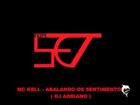 Baixar MC KELL - ABALANDO OS SENTIMENTOS ( DJ ADRIANO )