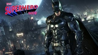 Will Batman: Arkham Knight Be the Definitive Superhero Game? – The Superhero Show