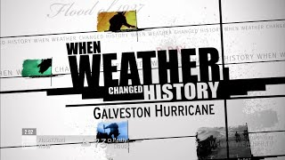 When Weather Changed History - Galveston Hurricane