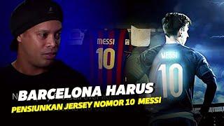 """""""Inilah Alasan Ronaldinho Berpikir Bahwa Barcelona Harus Mempensiunkan Jersey Nomor 10 Leo Messi"""