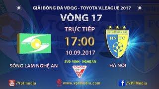 FULL | SÔNG LAM NGHỆ AN vs HÀ NỘI | VÒNG 17 TOYOTA V LEAGUE 2017