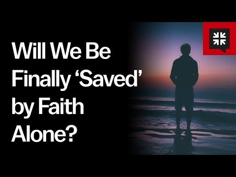 Will We Be Finally 'Saved' by Faith Alone? // Ask Pastor John