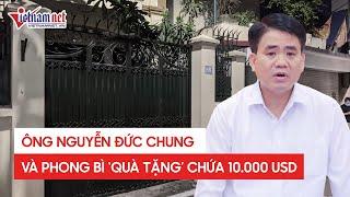 Ông Nguyễn Đức Chung xóa dấu vết vụ chiếm đoạt tài liệu bí mật nhà nước và phong bì 10000 USD