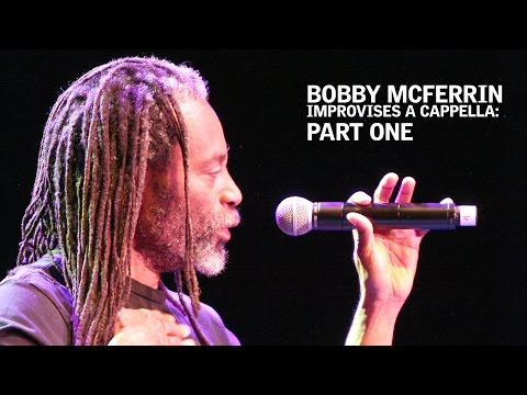 Bobby McFerrin Improvises A Cappella: Part One