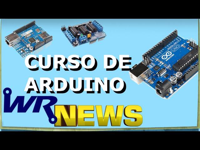 CURSO DE ARDUINO, SHIELDS, LIBRARYS | WR News #08
