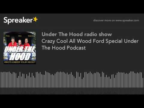 Crazy Cool All Wood Ford Special Under The Hood Podcast