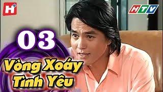 Vòng Xoáy Tình Yêu - Tập 03 | Phim Tình Cảm Việt Nam 2017