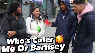 Asking Girls Who's *Cuter* Me or Barnsey!