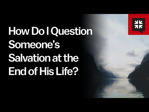 How Do I Question Someone's Salvation at the End of His Life? // Ask Pastor John