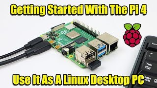 Getting Started With The Raspberry Pi 4 - Use It As A Linux PC