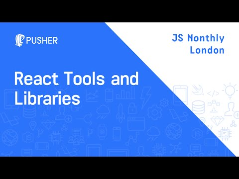 React Tools and Libraries - JS Monthly London